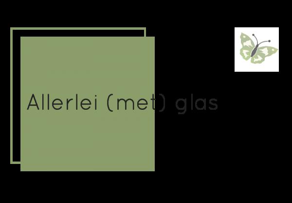 Allerlei (met) glas